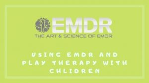 EMDR AND PLAY THERAPY