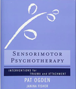 Sensorimotor Psychotherapy:I interventions for Trauma and Attachment